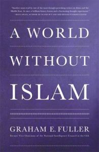 A World without Islam: Book by Graham E. Fuller