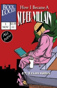 How I Became A Super Villain: A Portrait of a Uniquely Modern Character: Book by Brian Miller