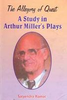 The Allegory of Quest: A Study In Arthur Miller's Plays: Book by Satyendra Kumar