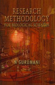 Research Methodology: For Biological Sciences | Book by N  Gurumani
