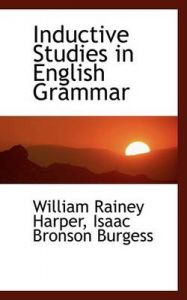Inductive Studies in English Grammar: Book by Isaac Bronson Burgess Wi Rainey Harper