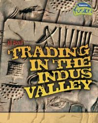 All About Trading in the Indus Valley: Book by Brenda Williams