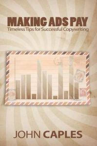 Making Ads Pay: Timeless Tips for Successful Copywriting: Book by John Caples
