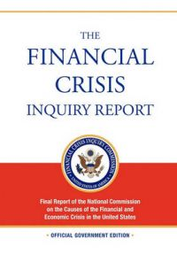 The Financial Crisis Inquiry Report: FULL Final Report (Includiing Dissenting Views) Of The National Commission On The Causes Of The Financial And Economic Crisis In The United States: Book by Financial Crisis Inquiry Commission