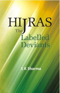 Hijras: The Labelled Deviants: Book by S. K. Sharma