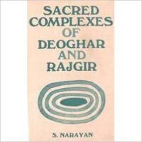 Sacred Complexes of Deoghar and Rajgir: Book by S. Narayan