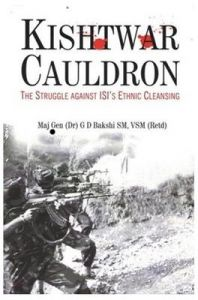 Kishtwar Cauldron: The Struggle Against ISI's Ethnic Cleansing: Book by Maj Gen(Dr) G D Bakshi SM, VSM (Retd)