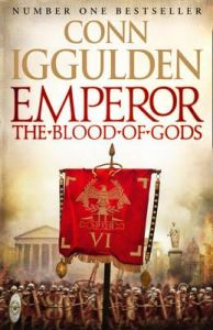 Emperor: The Blood Of Gods: Book by Conn Iggulden