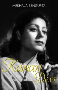 Kanan Devi : The First Superstar of Indian Cinema  : Book by Mekhala Sengupta