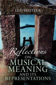 Reflections on Musical Meaning and Its Representations: Book by Leo Treitler (City University of New York)