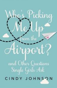 Who's Picking Me Up from the Airport?: And Other Questions Single Girls Ask: Book by Cindy Johnson