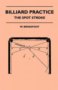 Billiard Practice - The Spot Stroke: Book by W. Broadfoot