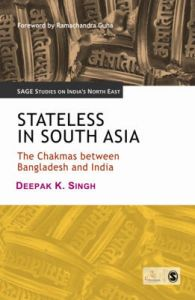 Stateless in South Asia: The Chakmas Between Bangladesh and India: Book by Deepak K. Singh