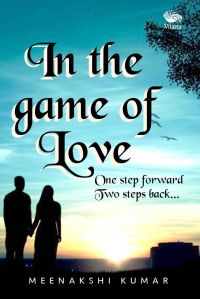 In the game of Love-  One step forward Two steps back: Book by Meenakshi Kumar
