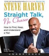 Straight Talk, No Chaser: How to Find, Keep, and Understand a Man (English) Unabridged Edition: Book by Steve Harvey