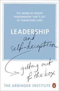 Leadership and Self-deception: Getting Out of the Box: Book by Arbinger Institute