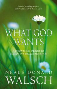 WHAT GOD WANTS: Book by Neale Donald Walsch