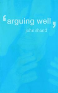 Arguing Well: Book by John Shand