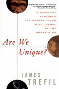 Are We Unique?: A Scientist Explores the Unparalleled Intelligence of the Human Mind: Book by James S. Trefil
