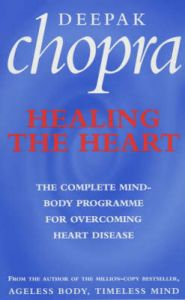 Healing the Heart: The Complete Mind-body Programme for Overcoming Heart Disease: Book by Deepak Chopra