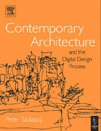 Contemporary Architecture and the Digital Design Process: Book by Peter Szalapaj