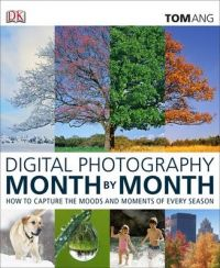 Digital Photography Month by Month: Book by Tom Ang