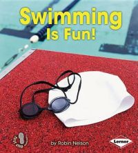 Swimming Is Fun!: Book by Robin Nelson