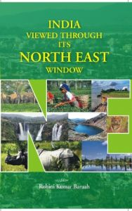 India Viewed Through Its North East Window: Book by Rohini Kumar Baruah