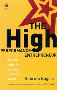 The High Performance Entrepreneur : Golden Rules for Success in Today's World (English) (Paperback): Book by Subroto Bagchi