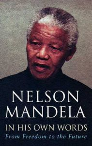 In His Own Words: From Freedom to the Future: Book by Nelson Mandela