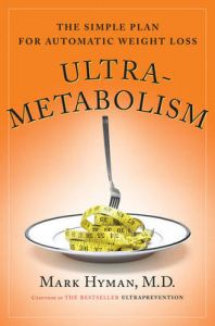 Ultrametabolism: The Simple Plan for Automatic Weight Loss: Book by Dr. Mark Hyman