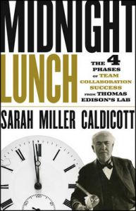 Midnight Lunch: The 4 Phases of Team Collaboration Success from Thomas Edison's Lab: Book by Sarah Miller Caldicott