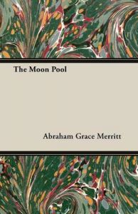 The Moon Pool: Book by Abraham Grace Merritt