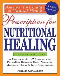 Prescription for Nutritional Healing: Book by Phyllis A. Balch