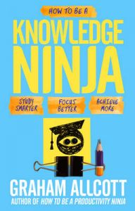 How to be a Knowledge Ninja: Study Smarter. Focus Better. Achieve More.: Book by Graham Allcott