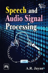 Speech and Audio Signal Processing: Book by JAYAN A.R.