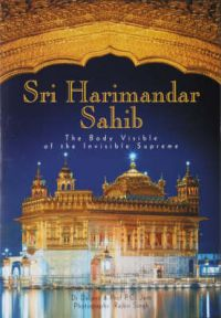 Shri Harmandar Sahib: The Body Visible of the Invisible Supreme: Book by Dr. Dalijeet Singh