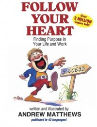 Follow Your Heart : Finding Purpose in Your Life and Work (English) (Paperback): Book by Andrew Matthews