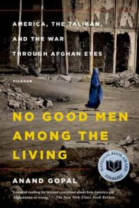 No Good Men Among The Living: Book by Anand Gopal
