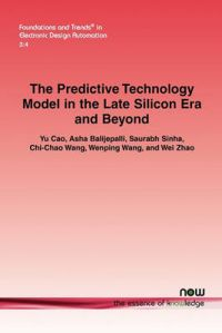 The Predictive Technology Model in the Late Silicon Era and Beyond: Book by Yu Cao