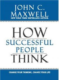 How Successful People Think: Change Your Thinking, Change Your Life : Change Your Thinking, Change Your Life (English) (Paperback): Book by John C. Maxwell