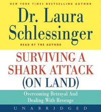 Surviving a Shark Attack (On Land) CD: Overcoming Betrayal and Dealing with Revenge (English) Unabridged Edition: Book by Dr Laura C Schlessinger