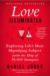 Love Illuminated: Exploring Life's Most Mystifying Subject (with the Help of 50,000 Strangers): Book by Daniel Jones