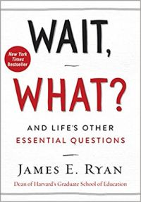 Wait, What? : And Life's Other Essential Questions: Book by James E. Ryan