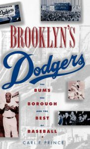Brooklyn's Dodgers: The Bums, the Borough and the Best of Baseball, 1947-57: Book by Carl E. Prince