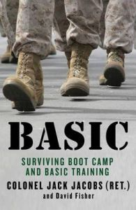 Basic: Surviving Boot Camp and Basic Training: Book by Jack Jacobs