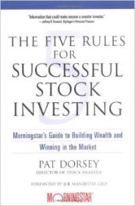 The Five Rules for Successful Stock Investing: Morningstar's Guide to Building Wealth and Winning in the Market: Book by Pat Dorsey