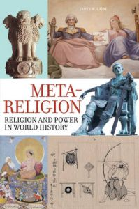 Meta-Religion: Religion and Power in World History: Book by James W. Laine