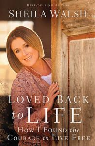 Loved Back to Life: How I Found the Courage to Live Free: Book by Sheila Walsh
