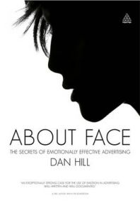 About Face: The Secrets of Emotionally Effective Advertising: Book by Dan Hill